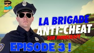 LA BRIGADE ANTI-CHEAT ! Ep 3