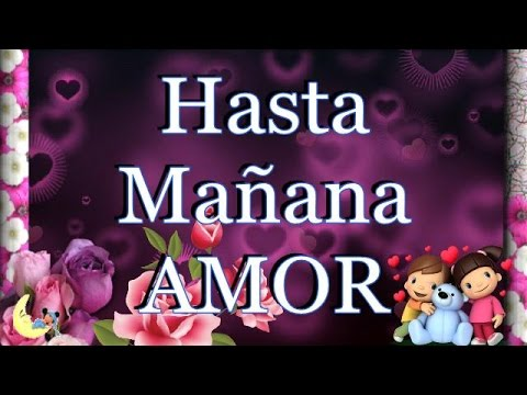 Hasta Mañana Amor, dulces sueños