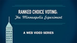Ranked Choice Voting: The Minneapolis Experiment