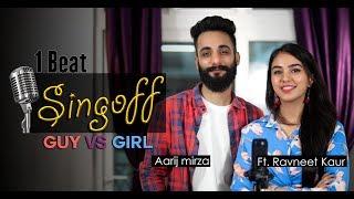 1 Beat Sing Off Guy Vs Girl Aarij Mirza ft Ravneet Kaur Mashup
