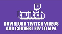 How to download videos from Twitch - July 2015 - Convert FLV to MP4