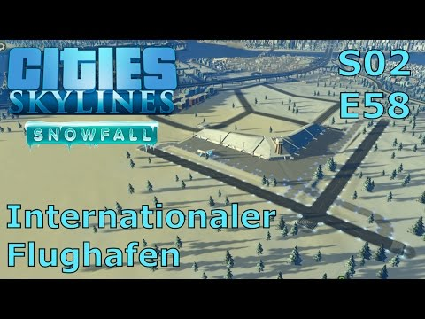 Cities Skylines Snowfall S02E58 - Internationaler Flughafen [DEUTSCH/PC/HD]