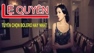 Nữ Hoàng Phòng Trà Lệ Quyên 2017 - Tuyển Chọn Những bản Bolero hay nhất
