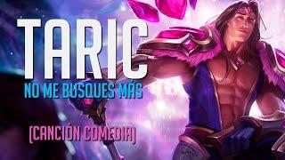 Taric - No me busques más (Canción Comedia) League Of Legends