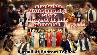 Istanbulda haftalik Moda namoyishi O'zbek dizaynerlari qatnashdi!