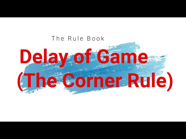 Delay of Game (The Corner Rule)