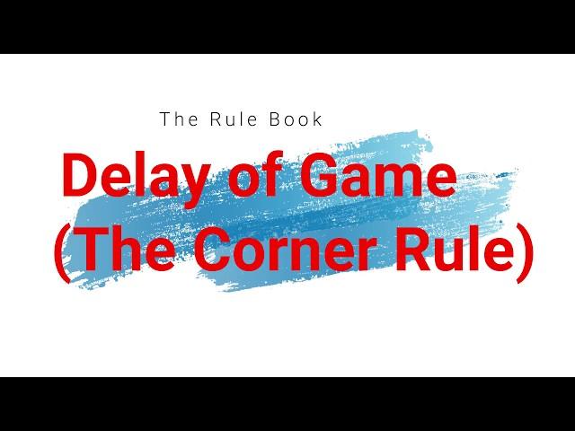Delay of Game (The Corner Rule)
