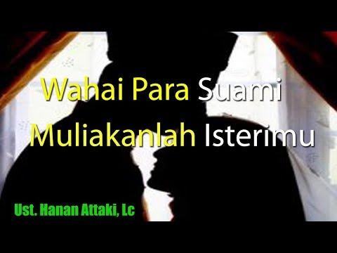 Ust.  Hanan Attaki, Lc.  Wahai Para Suami Muliakanlah Isterimu