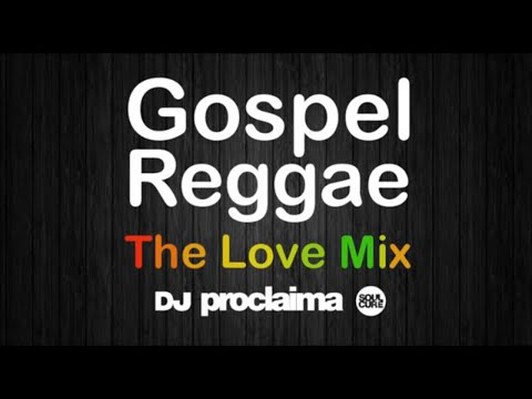 GOSPEL REGGAE The Love Mix  - DJ Proclaima Gospel Reggae Praise and Worship Mix