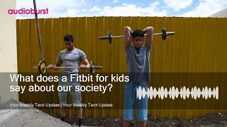 What does a Fitbit for kids say about our society?
