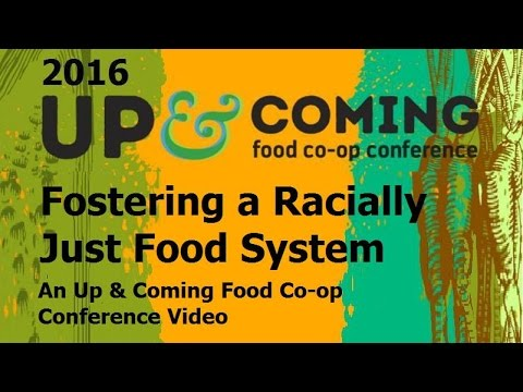 Fostering a Racially Just Food System:  An Up & Coming Food Co-op Conference Video