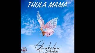 ZiPheko Ft Amukelani - Thula Mama Original Mix