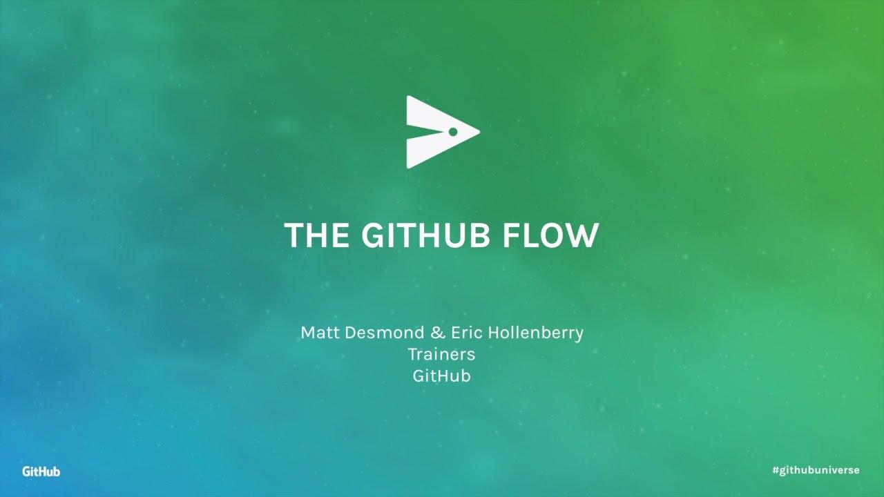 The GitHub Flow - GitHub Universe 2016