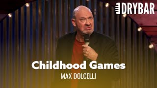 Childhood Games Were The Worst. Max Dolcelli