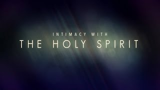 INTIMACY WITH THE HOLY SPIRIT   Pastor Vlad