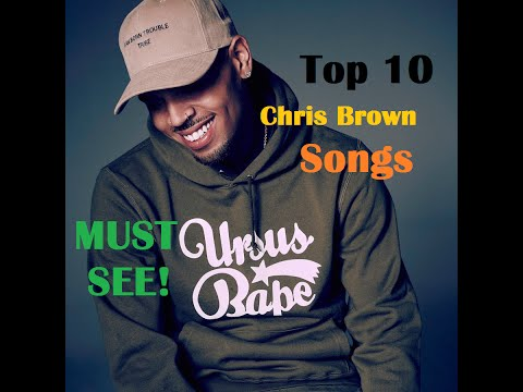 Top 10 Chris Brown Songs - Must see!