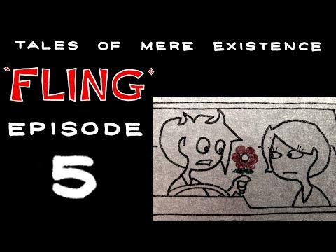 """""""FLING"""" EPISODE 5 -Tales Of Mere Existence"""