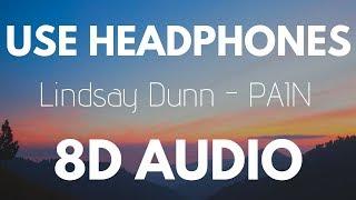 Lindsay Dunn - PAIN (8D AUDIO)