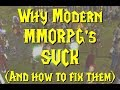 Why Modern MMORPG's SUCK! (and how to fix them)