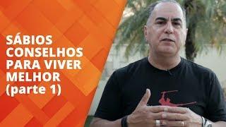 Sábios Conselhos para Viver Melhor - parte 1 | Ivan Maia