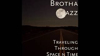 Brotha Jazz   Traveling Through Space N Time
