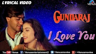 I Love You - LYRICAL VIDEO | Gundaraj | Ajay Devgan & Kajol | 90's Romantic Hindi Song