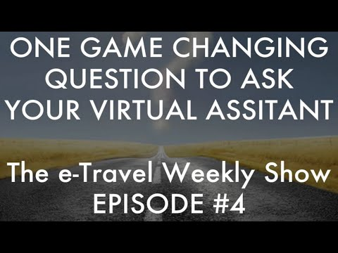 Question To Ask Your Virtual Assistant - e-Travel Weekly Show #4