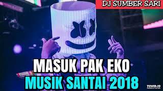 DJ MASUK PAK EKO || YO YO AYO ||  MUSIK SANTAI 2018 || MANTAP JIWA