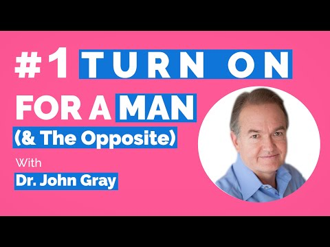 John Gray-#1 Turn-On For A Man (&The Opposite)