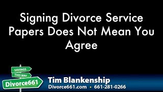 Signing Divorce Papers Does Not Mean You Agree | California Divorce