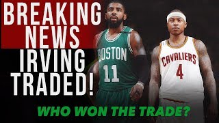 Kyrie Irving Traded to the Boston Celtics for Isaiah Thomas! Who won the trade?