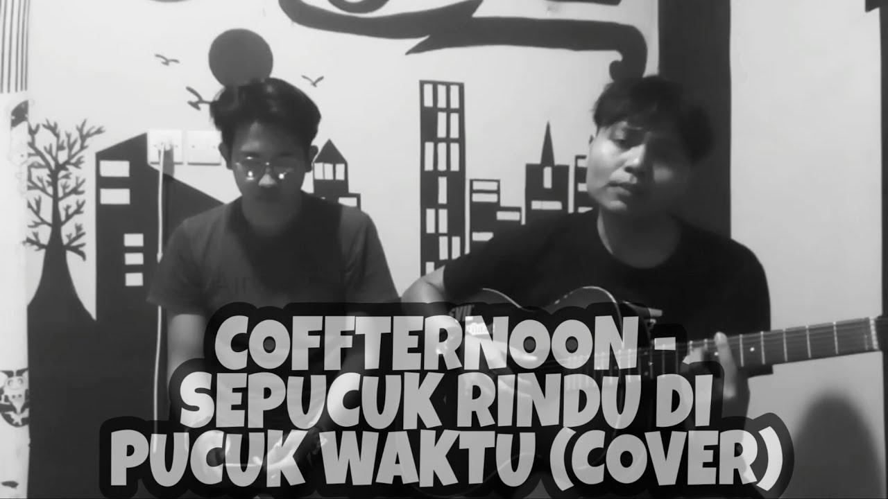 Download Coffternoon - sepucuk rindu di pucuk waktu ( cover ) feat ilham jawa