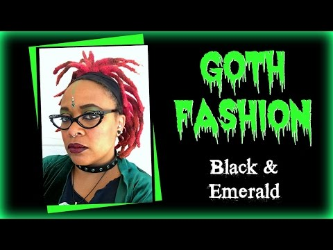 Goth Fashion: Black & Emerald | MAY 2017