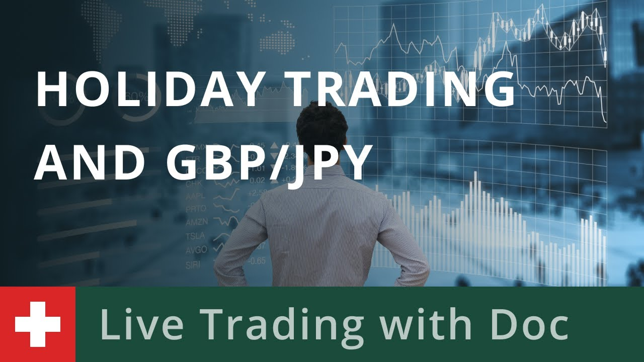 Trading with Doc 27/11 - Holiday Trading and GBP/JPY