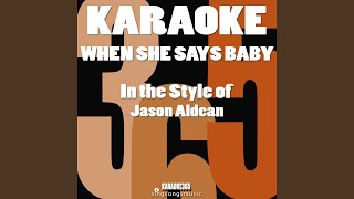When She Says Baby (In the Style of Jason Aldean) (Karaoke Version)