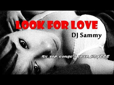 DJ Sammy - Look For Love