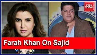 Sister Farah Khan Breaks Silence On Sajid Khan's Misbehaviour