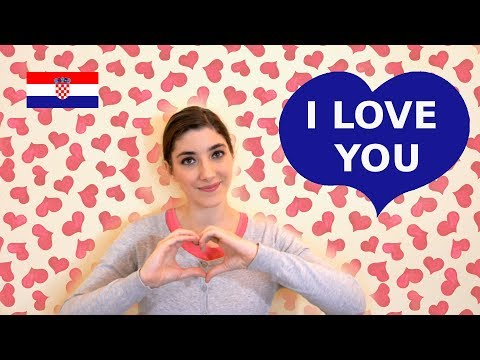 How To Say I LOVE YOU In Croatian Language