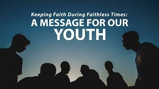 Keeping Faith During Faithless Times: A Message For Our Youth | Shaykh Dr. Yasir Qadhi