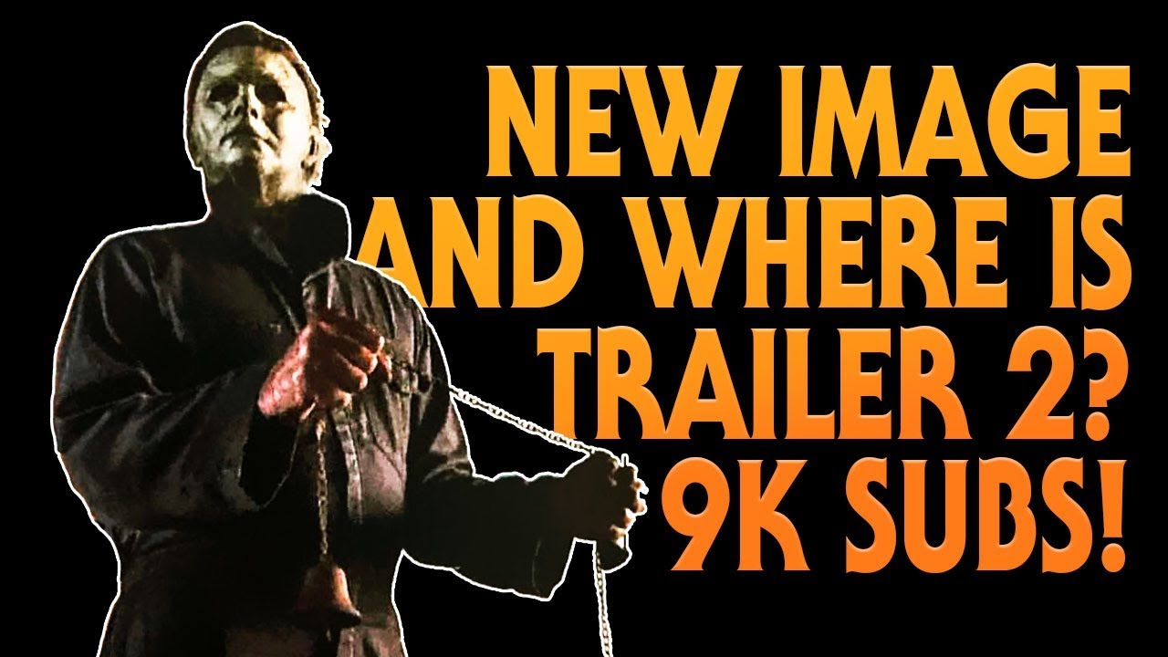 Halloween (2018) Update | New Image | Where Is Trailer 2? | 9000 Subscribers!