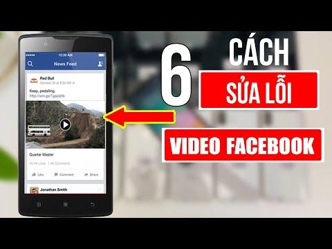 6 Cách sửa lỗi không xem được video Facebook trên Android