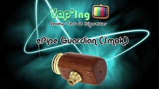 [REVIEW] Vap'ing - ePipe ''Guardian'' (Smok)