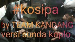 "Wow Suaranya Ga Nyangka ""cover kosipa"" versi sunda koplo by team kandang"