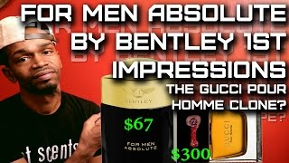 Bentley For Men Absolute Fragrance 1st Impressions | Best Gucci Pour Homme Clone?