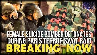 BREAKING NOW: FEMALE SUICIDE BOMBER DETONATES DURING PARIS TERROR SWAT RAID