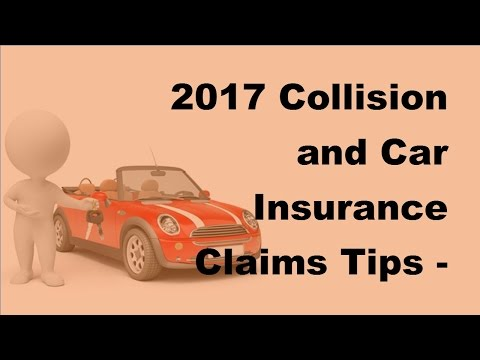 2017 Collision and Car Insurance Claims Tips - Prepare Yourself for Collision & Car Insurance Claims