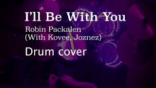 I'll Be With You - Robin Packalen, Kovee, Joznez - Drum Cover