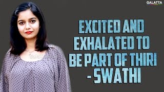 Excited and Exhalated to be part of Thiri - Swathi