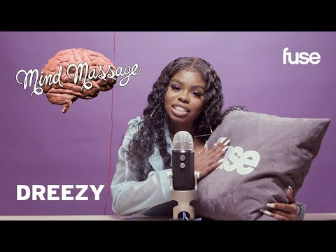 Dreezy Does ASMR with Her Own   Mind Massage  Fuse