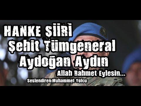 Hankeye Ağıt Şiiri -Şehit Tümgeneral Aydoğan Aydın-(Allah Rahmet Eylesin)